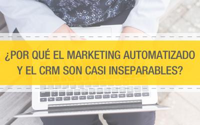 ¿Por qué el Marketing Automatizado y el CRM son casi inseparables?