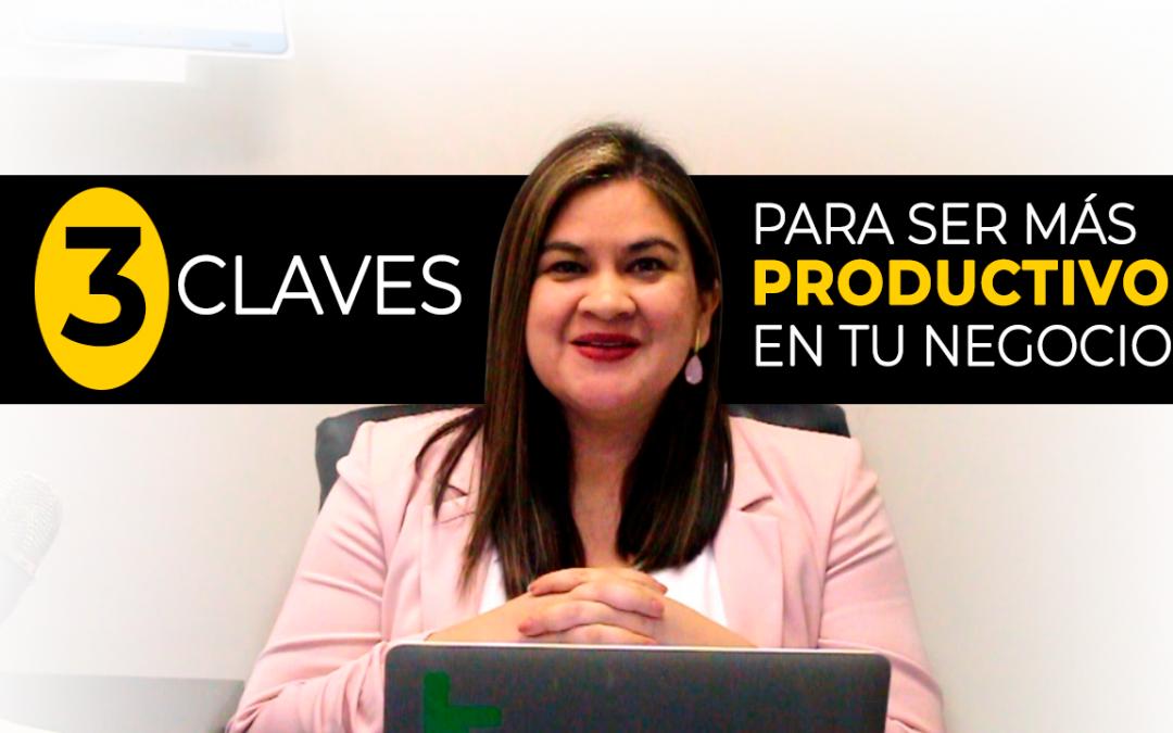 Productividad: 3 claves para ser más productivo en tu negocio